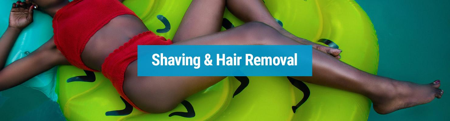 Shaving & Hair Removal